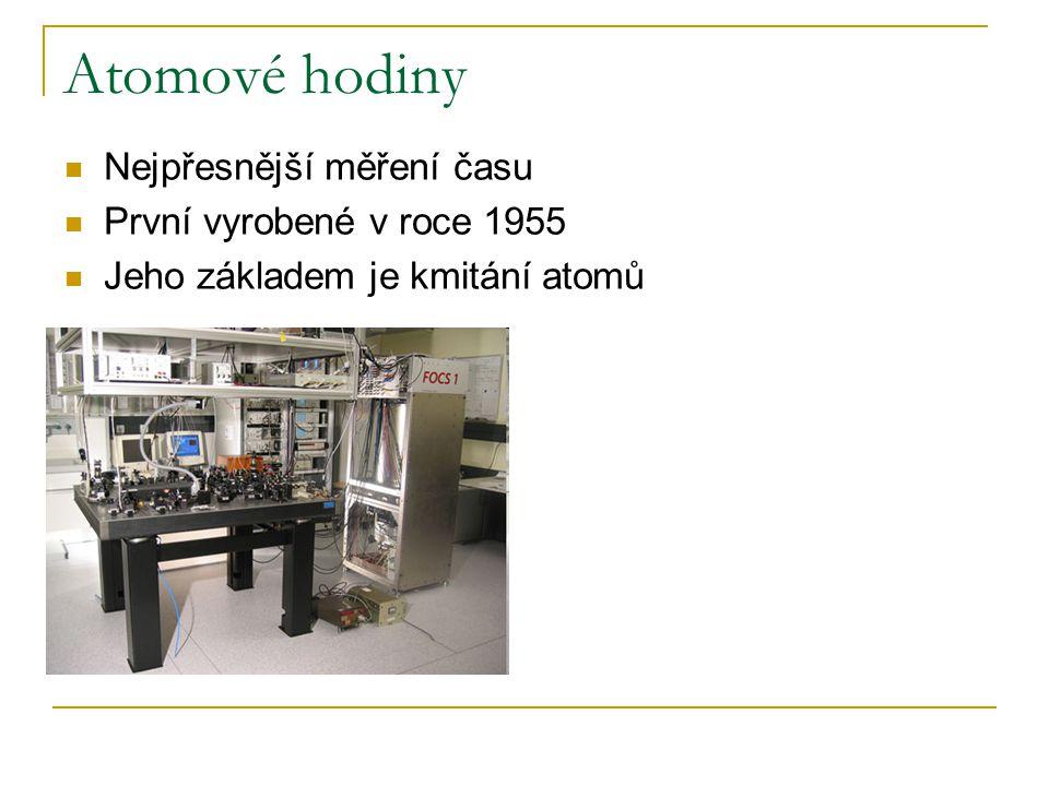 Atomové hodiny Nejpřesnější měření času První vyrobené v roce 1955 Jeho základem je kmitání atomů
