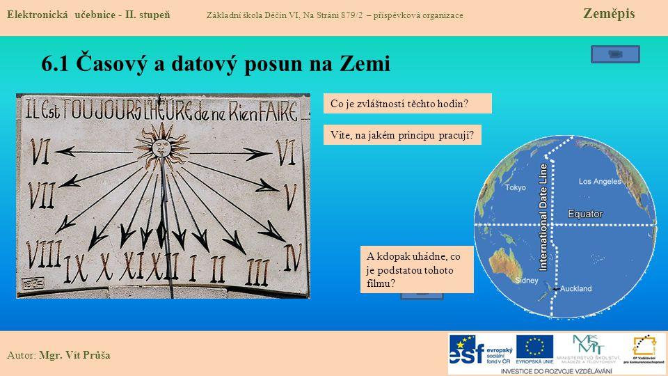 6.1 Časový a datový posun na Zemi Elektronická učebnice - II. stupeň Základní škola Děčín VI, Na Stráni 879/2 – příspěvková organizace Zeměpis Autor: