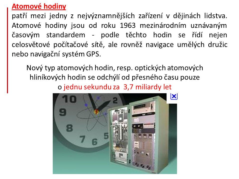 Nový typ atomových hodin, resp. optických atomových hliníkových hodin se odchýlí od přesného času pouze o jednu sekundu za 3,7 miliardy let Atomové ho