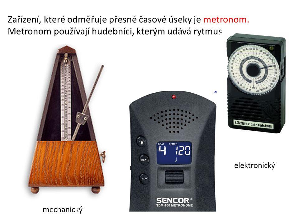 Zařízení, které odměřuje přesné časové úseky je metronom. Metronom používají hudebníci, kterým udává rytmus. mechanický elektronický