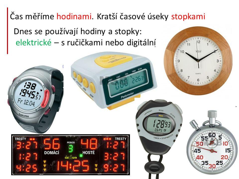 Čas měříme hodinami. Kratší časové úseky stopkami Dnes se používají hodiny a stopky: elektrické – s ručičkami nebo digitální