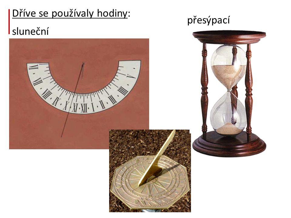 Dříve se používaly hodiny: sluneční přesýpací