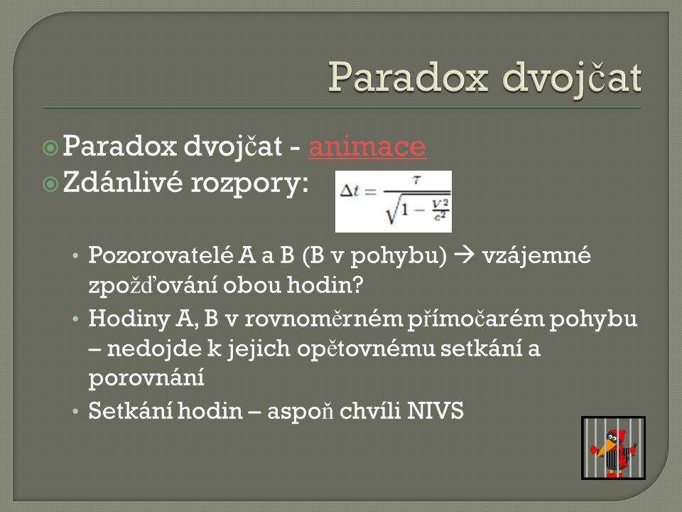  Paradox dvoj č at - animaceanimace  Zdánlivé rozpory: Pozorovatelé A a B (B v pohybu)  vzájemné zpo žď ování obou hodin.