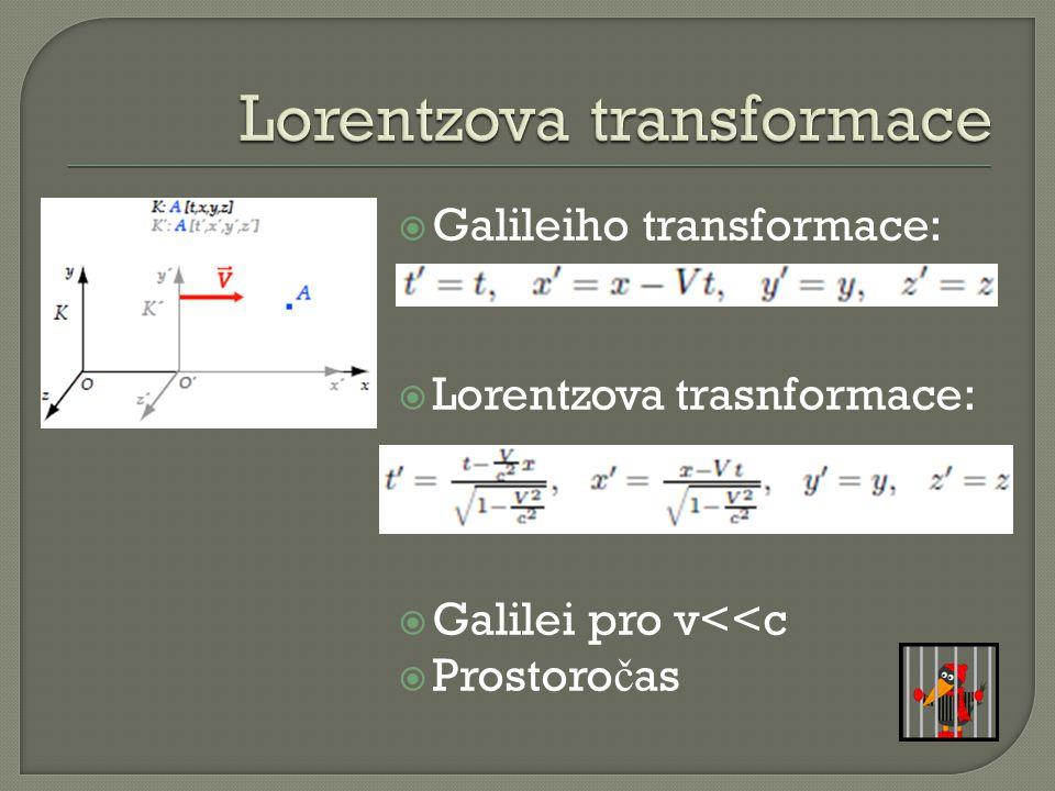  Galileiho transformace:  Lorentzova trasnformace:  Galilei pro v<<c  Prostoro č as