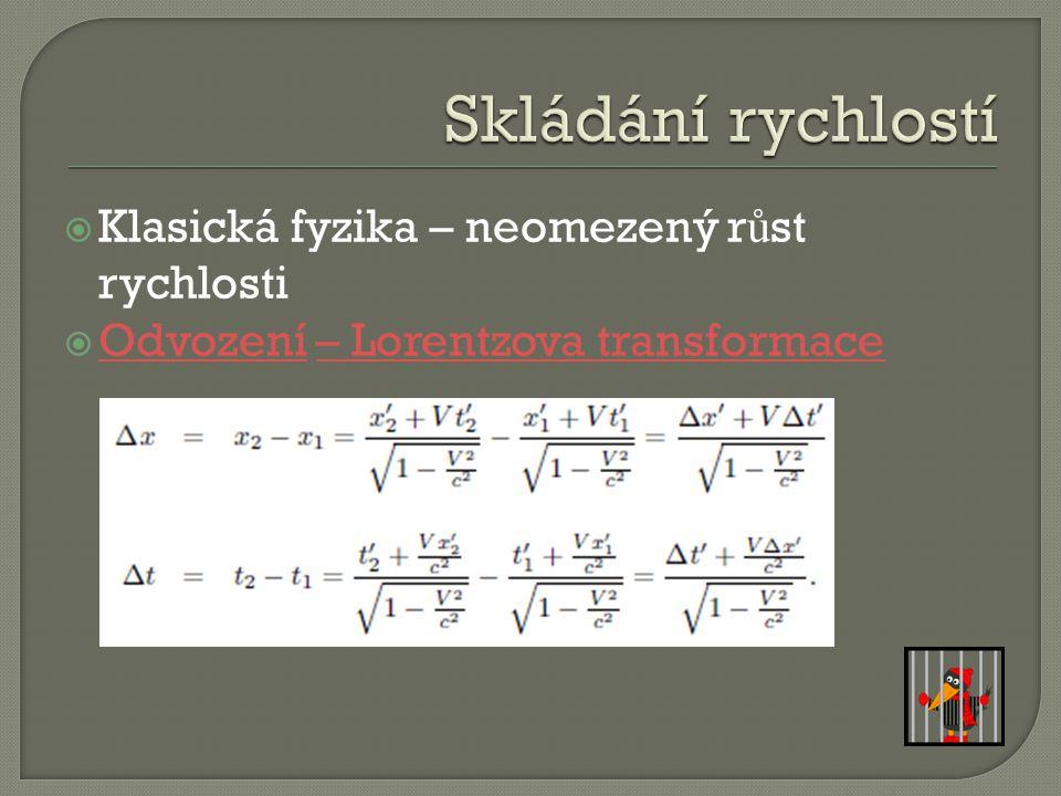  Klasická fyzika – neomezený r ů st rychlosti  Odvození – Lorentzova transformace Odvození– Lorentzova transformace