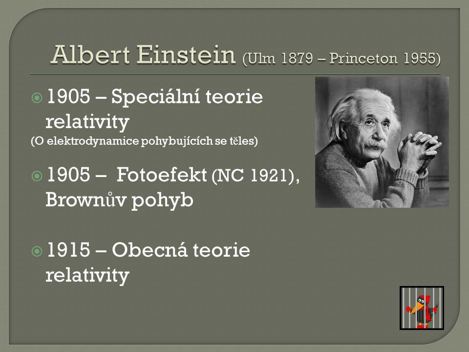  1905 – Speciální teorie relativity (O elektrodynamice pohybujících se t ě les)  1905 – Fotoefekt (NC 1921), Brown ů v pohyb  1915 – Obecná teorie relativity