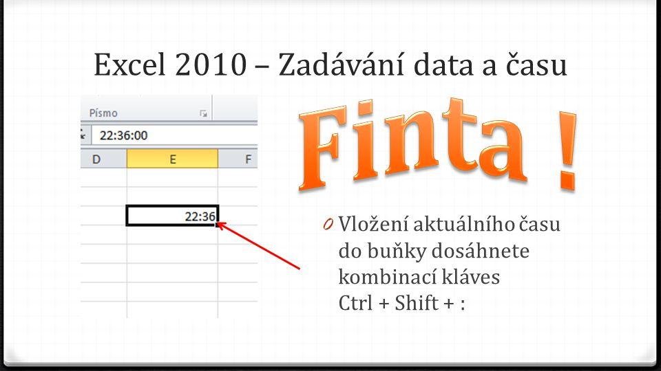 Excel 2010 – Zadávání data a času 0 Vložení aktuálního času do buňky dosáhnete kombinací kláves Ctrl + Shift + :