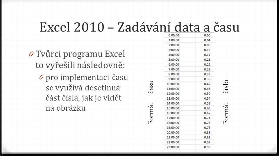Excel 2010 – Zadávání data a času 0 Čas do buňky zadáváme následovně: 0 jako oddělovač hodin, minut a sekund použijeme znak(:)