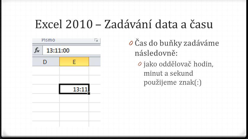 Excel 2010 – Zadávání data a času 0 Můžeme zadat jen číslo z intervalu 0 až 23 a znak (:) a záznam uzamknout, pak se v buňce zobrazí čas ve formátu HH:00, ale ve skutečnosti je tam uložen včetně sekund, jak je vidět v řádku vzorců.