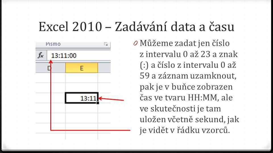 Excel 2010 – Zadávání data a času 0 Můžeme zadat jen číslo z intervalu 0 až 23 a znak (:) a číslo z intervalu 0 až 59 a záznam uzamknout, pak je v buňce zobrazen čas ve tvaru HH:MM, ale ve skutečnosti je tam uložen včetně sekund, jak je vidět v řádku vzorců.
