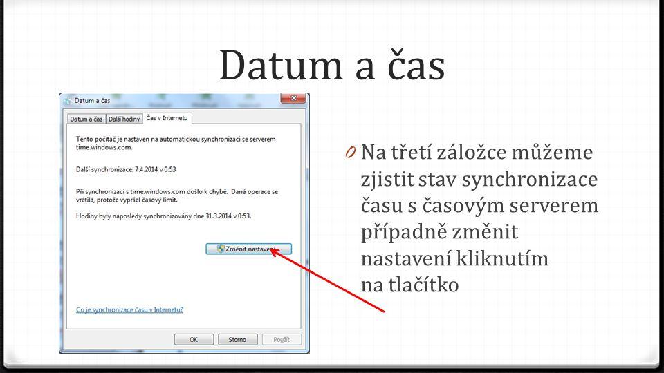 Datum a čas 0 Na třetí záložce můžeme zjistit stav synchronizace času s časovým serverem případně změnit nastavení kliknutím na tlačítko