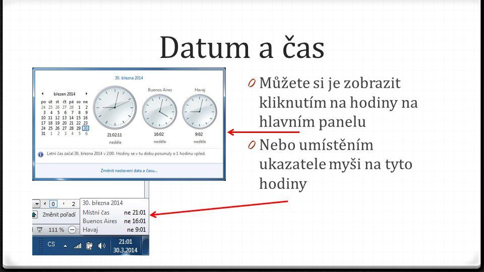 Datum a čas 0 Můžete si je zobrazit kliknutím na hodiny na hlavním panelu 0 Nebo umístěním ukazatele myši na tyto hodiny