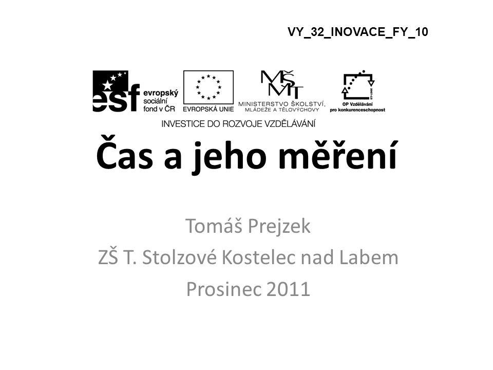 Čas a jeho měření Tomáš Prejzek ZŠ T. Stolzové Kostelec nad Labem Prosinec 2011 VY_32_INOVACE_FY_10