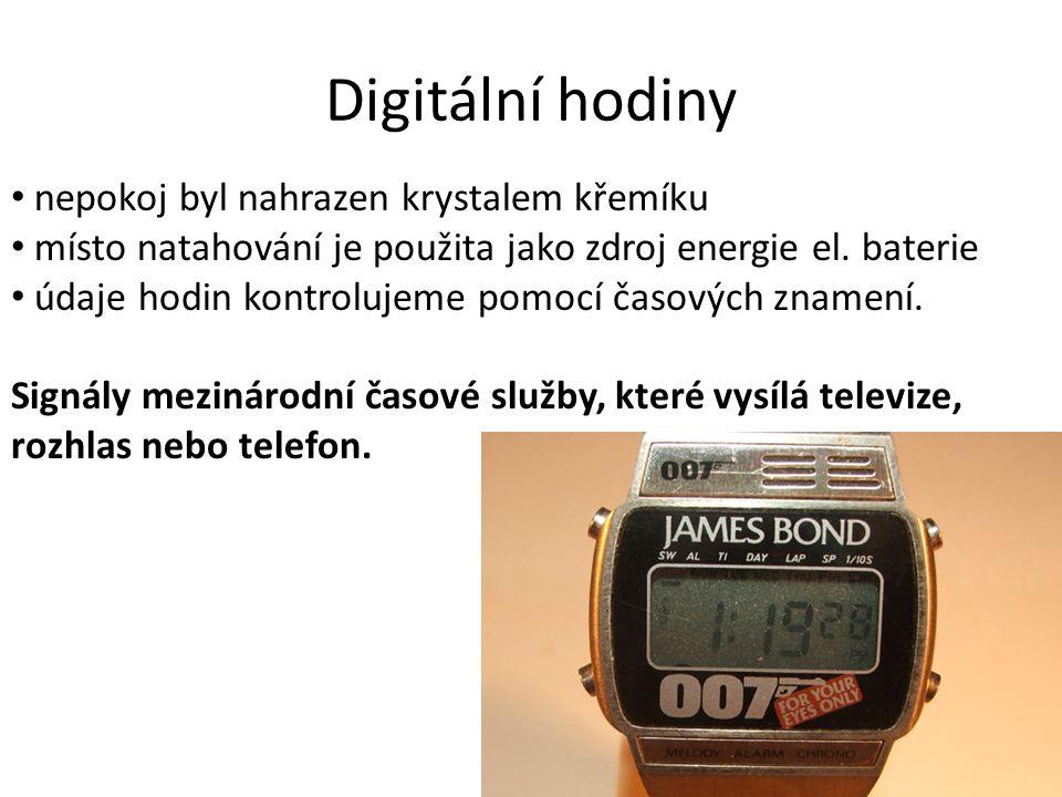 Digitální hodiny nepokoj byl nahrazen krystalem křemíku místo natahování je použita jako zdroj energie el. baterie údaje hodin kontrolujeme pomocí čas