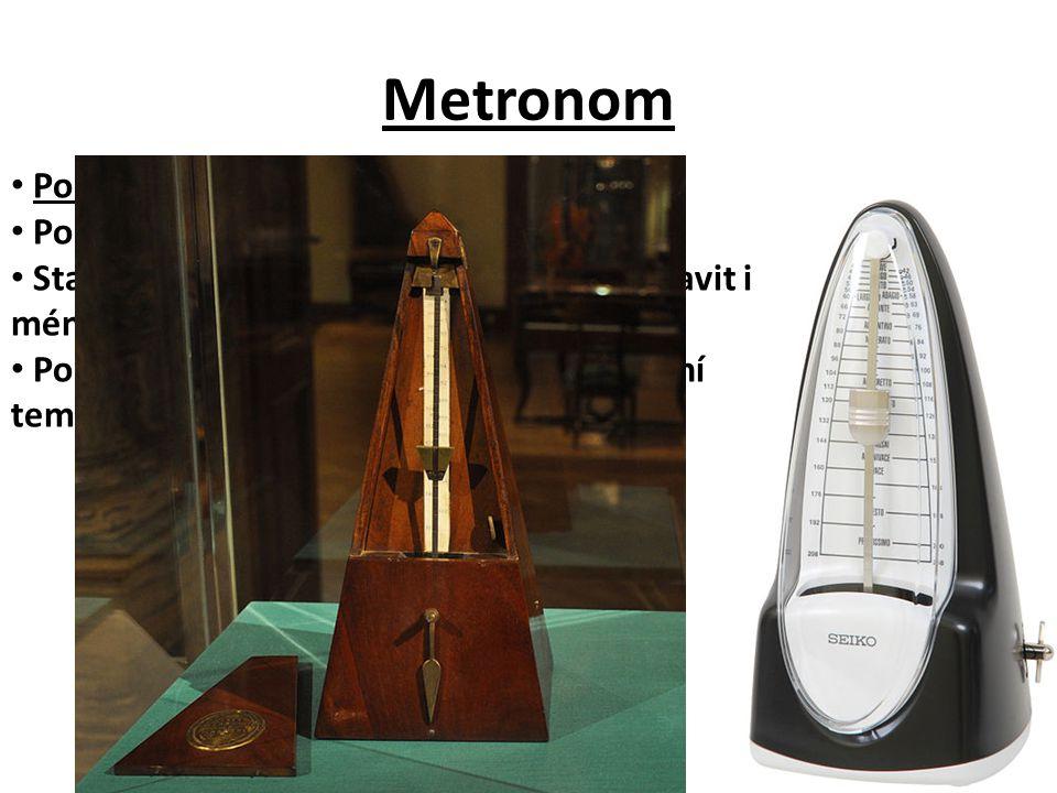 Metronom Používá se k odměřování stejných dob. Po uplynutí času vydá zvukový signál. Standardně je čas 1 sekunda, ale lze nastavit i méně nebo více Po