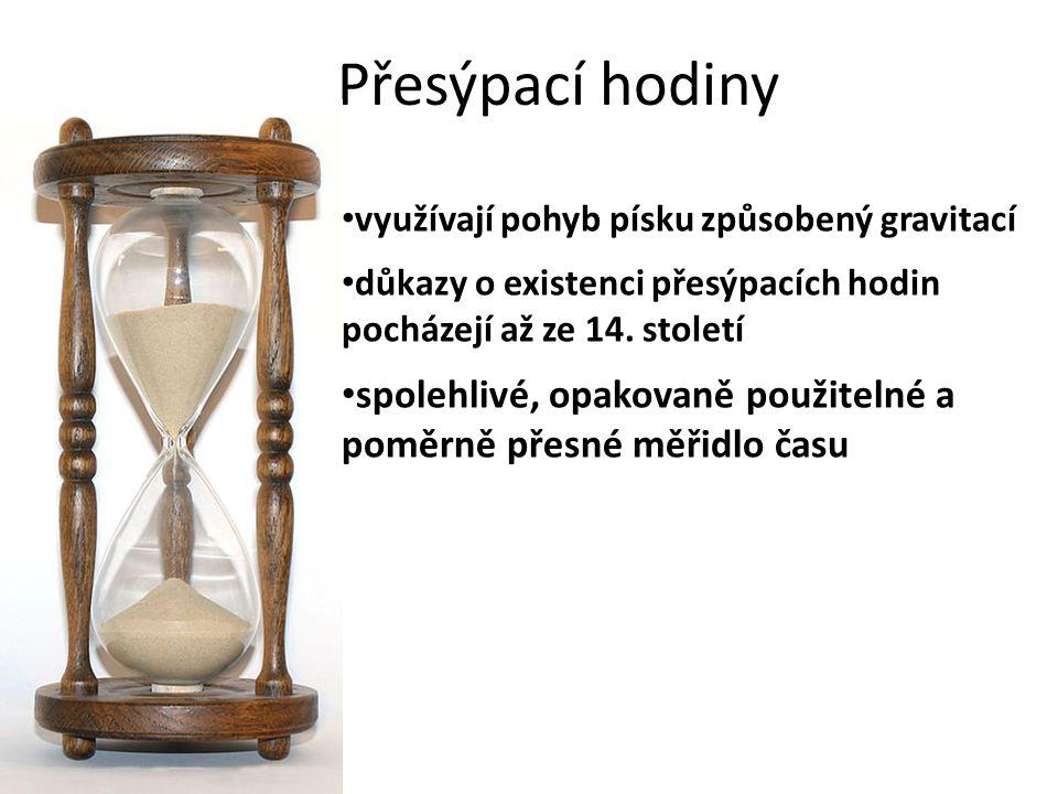 Přesýpací hodiny využívají pohyb písku způsobený gravitací důkazy o existenci přesýpacích hodin pocházejí až ze 14. století spolehlivé, opakovaně použ