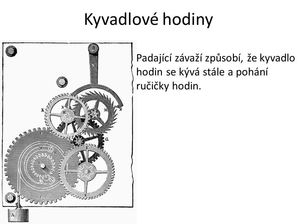 Kyvadlové hodiny Padající závaží způsobí, že kyvadlo hodin se kývá stále a pohání ručičky hodin.