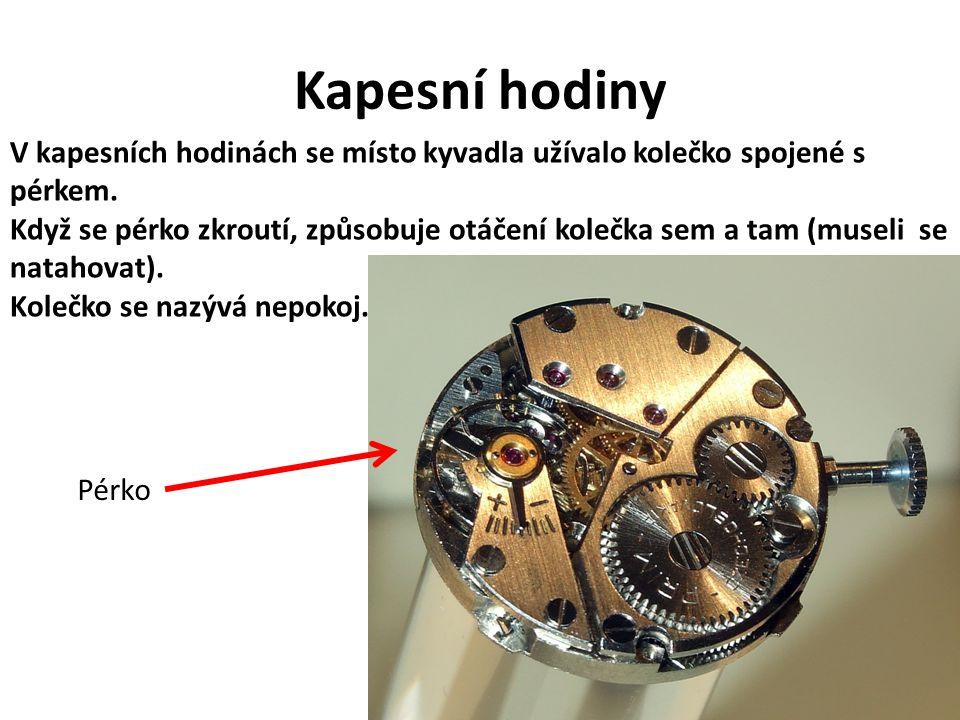 Kapesní hodiny V kapesních hodinách se místo kyvadla užívalo kolečko spojené s pérkem. Když se pérko zkroutí, způsobuje otáčení kolečka sem a tam (mus