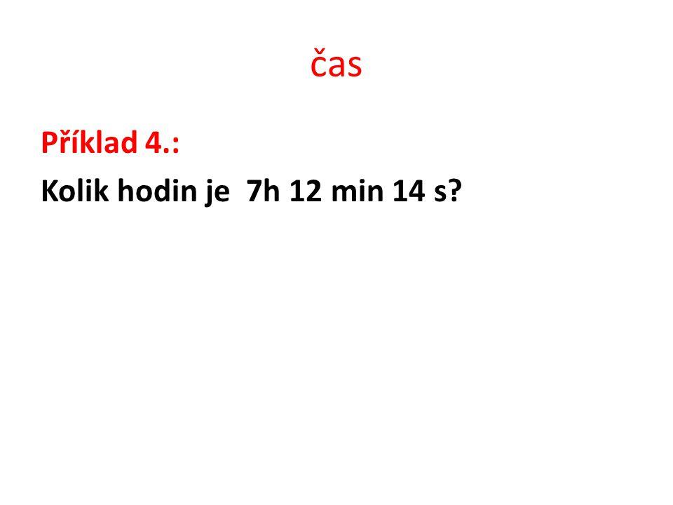 čas Příklad 4.: Kolik hodin je 7h 12 min 14 s?