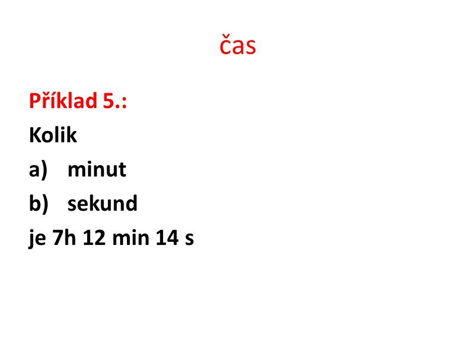 Příklad 5.: Kolik a)minut b)sekund je 7h 12 min 14 s
