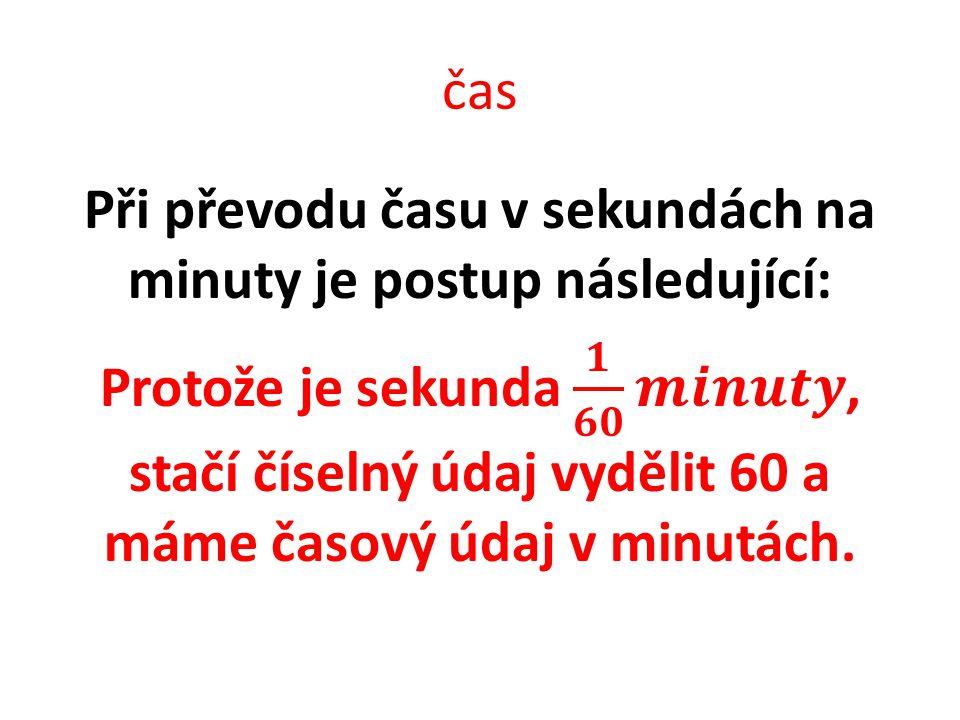 Příklad 1.: Vyjádři čas 804 s v minutách.