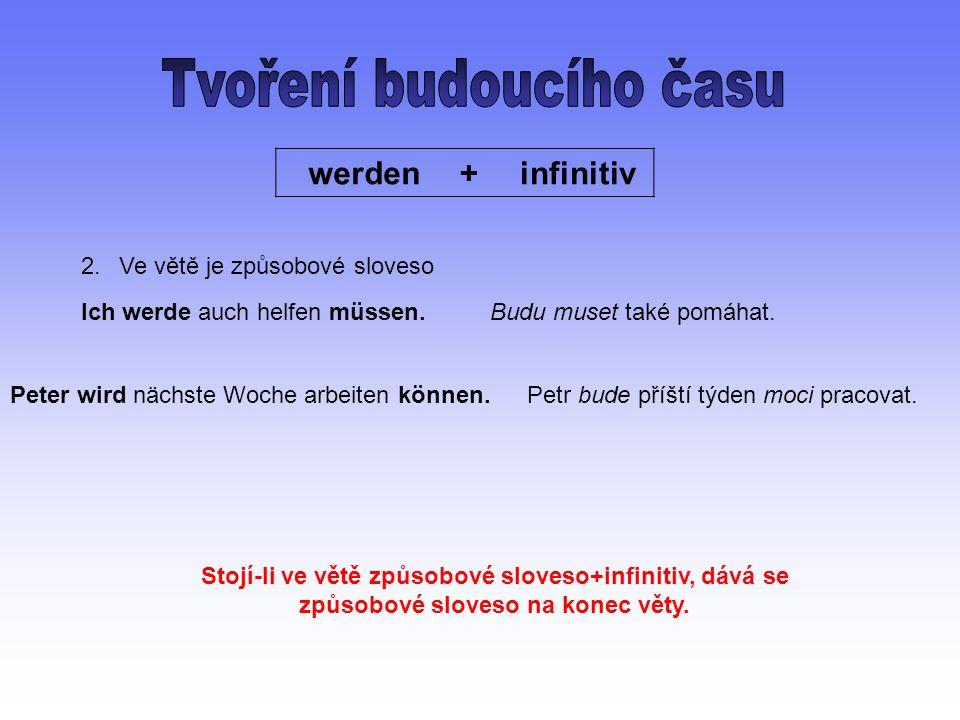 2.Ve větě je způsobové sloveso Ich werde auch helfen müssen.Budu muset také pomáhat.