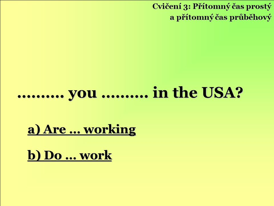 a) Are … working a) Are … working b) Do … work b) Do … work ……….