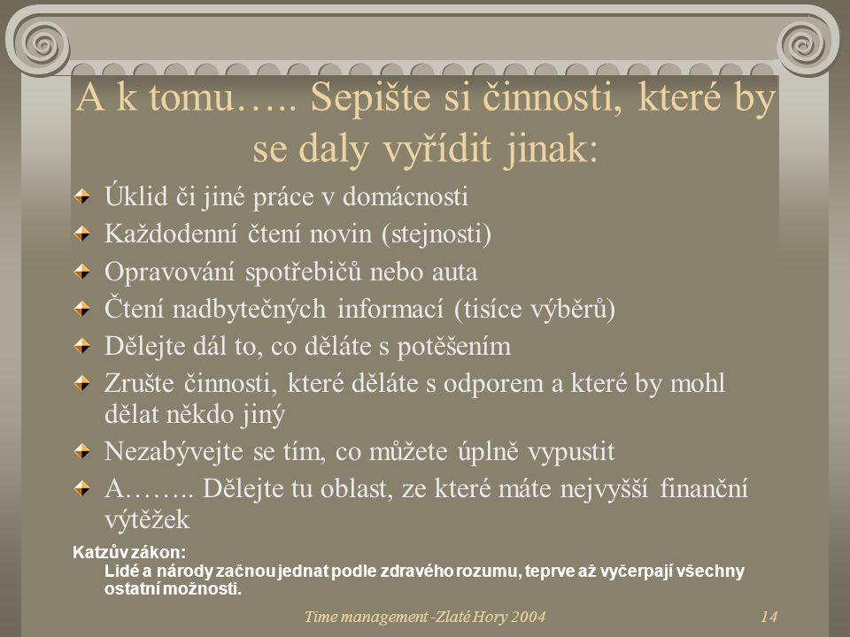 Time management -Zlaté Hory 200414 A k tomu….. Sepište si činnosti, které by se daly vyřídit jinak: Úklid či jiné práce v domácnosti Každodenní čtení