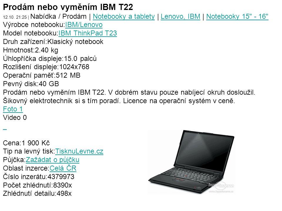 Prodám nebo vyměním IBM T22 12.10. 21:25 | Nabídka / Prodám | Notebooky a tablety | Lenovo, IBM | Notebooky 15