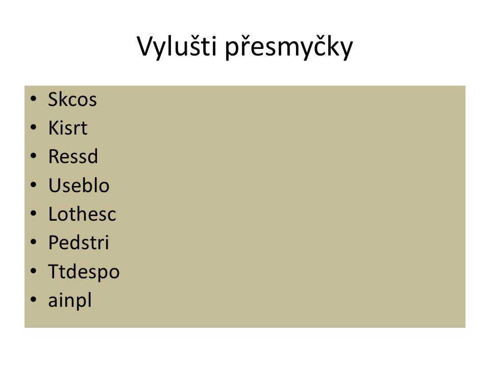 Vylušti přesmyčky Skcos Kisrt Ressd Useblo Lothesc Pedstri Ttdespo ainpl