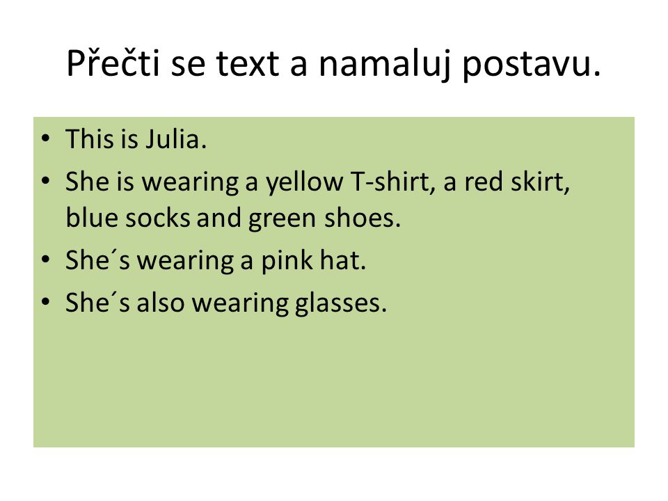 Přečti se text a namaluj postavu. This is Julia.