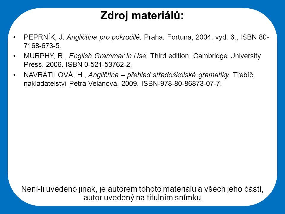 Střední škola Oselce Zdroj materiálů: PEPRNÍK, J. Angličtina pro pokročilé. Praha: Fortuna, 2004, vyd. 6., ISBN 80- 7168-673-5. MURPHY, R., English Gr