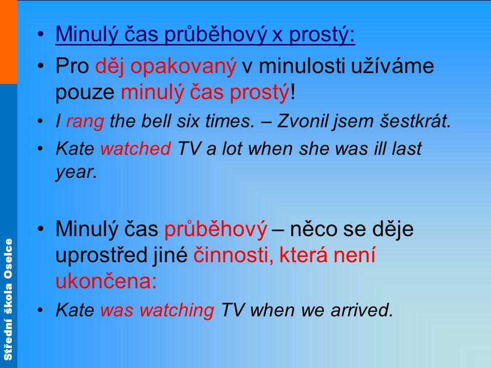 Střední škola Oselce Průběhový čas používáme pro dočasné děje a situace, prostý pro trvalejší a delší.