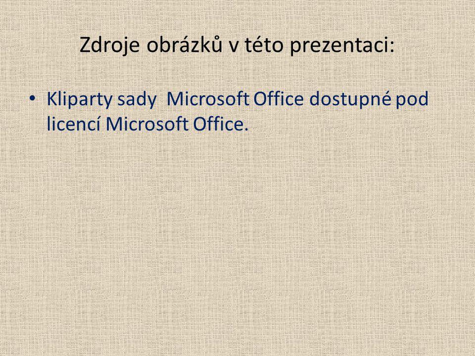 Zdroje obrázků v této prezentaci: Kliparty sady Microsoft Office dostupné pod licencí Microsoft Office.