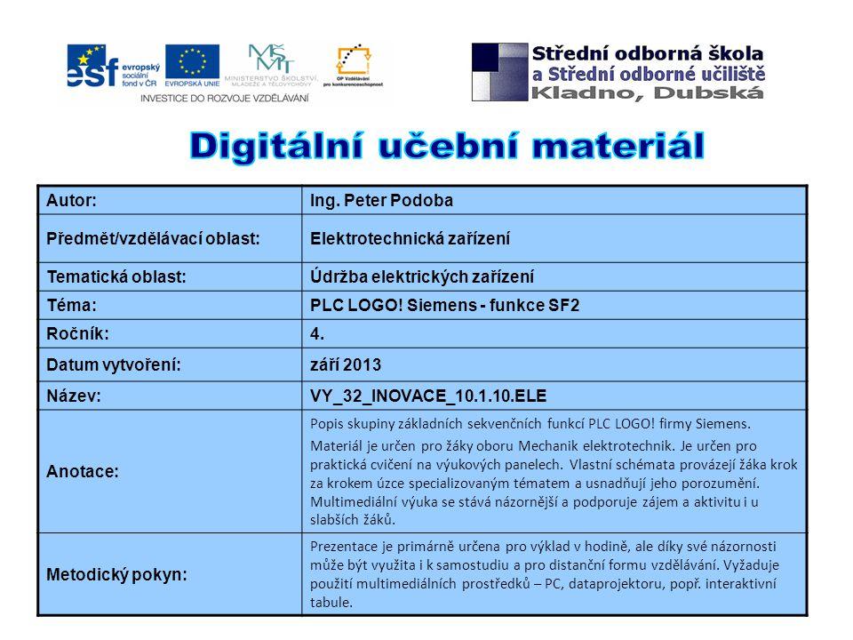 Autor:Ing. Peter Podoba Předmět/vzdělávací oblast:Elektrotechnická zařízení Tematická oblast:Údržba elektrických zařízení Téma:PLC LOGO! Siemens - fun