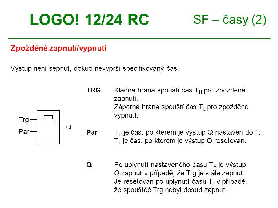 SF – časy (2) Zpožděné zapnutí/vypnutí LOGO! 12/24 RC TRGKladná hrana spouští čas T H pro zpožděné zapnutí. Záporná hrana spouští čas T L pro zpožděné