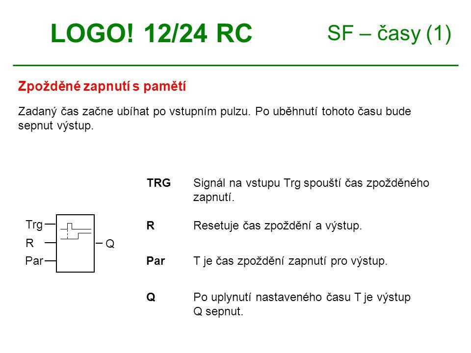 SF – časy (1) Zpožděné zapnutí s pamětí LOGO! 12/24 RC TRGSignál na vstupu Trg spouští čas zpožděného zapnutí. ParT je čas zpoždění zapnutí pro výstup