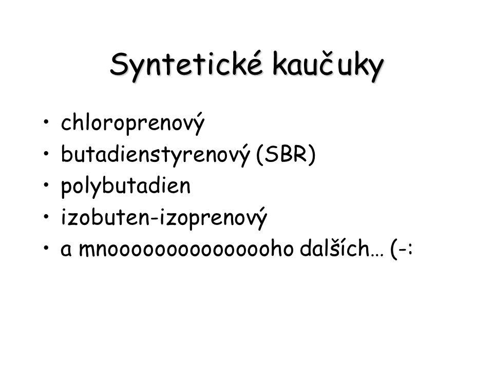 Syntetické kaučuky chloroprenový butadienstyrenový (SBR) polybutadien izobuten-izoprenový a mnooooooooooooooho dalších… (-: