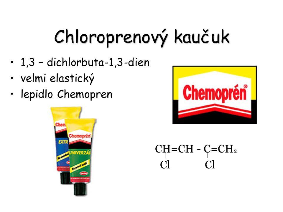 Chloroprenový kaučuk 1,3 – dichlorbuta-1,3-dien velmi elastický lepidlo Chemopren CH=CH - C=CH 2 Cl Cl