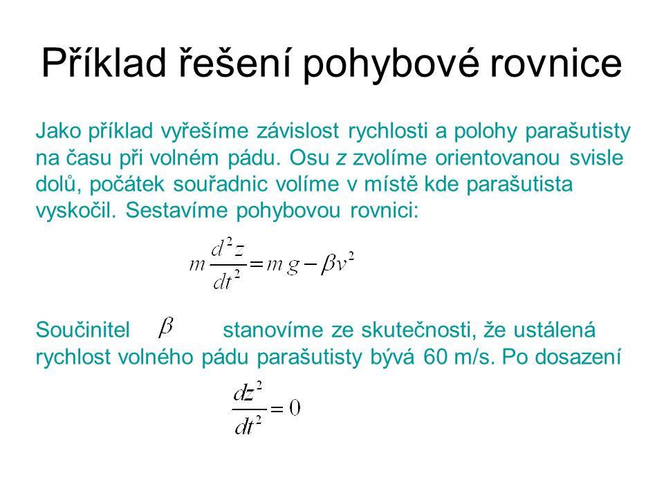 Příklad řešení pohybové rovnice Jako příklad vyřešíme závislost rychlosti a polohy parašutisty na času při volném pádu. Osu z zvolíme orientovanou svi