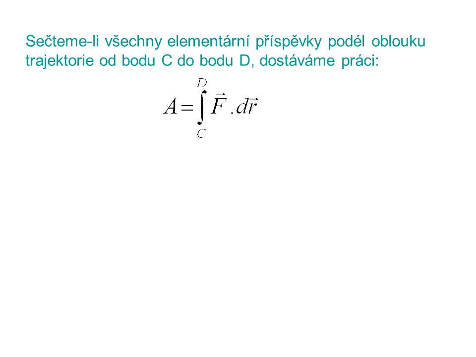 Sečteme-li všechny elementární příspěvky podél oblouku trajektorie od bodu C do bodu D, dostáváme práci: