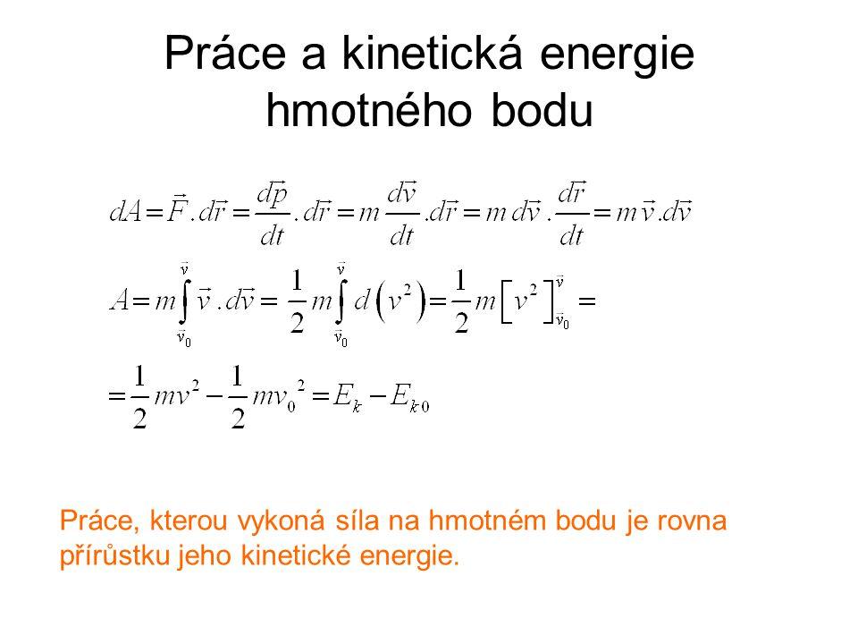 Práce a kinetická energie hmotného bodu Práce, kterou vykoná síla na hmotném bodu je rovna přírůstku jeho kinetické energie.