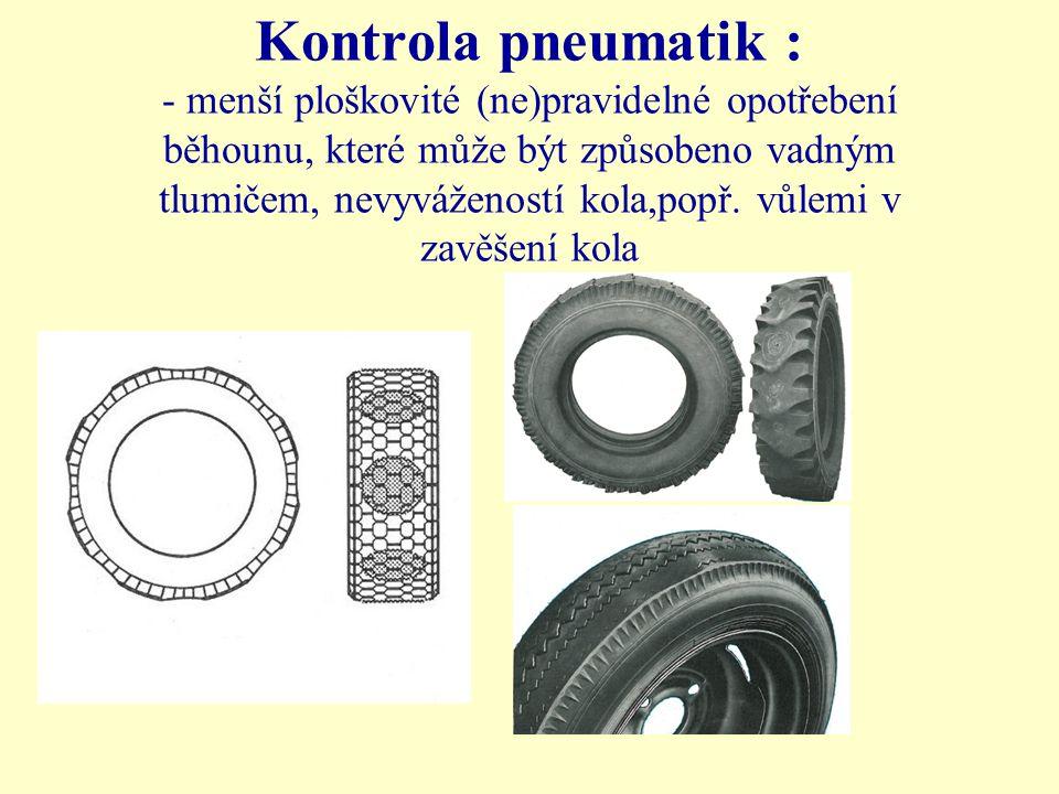 Kontrola pneumatik : - menší ploškovité (ne)pravidelné opotřebení běhounu, které může být způsobeno vadným tlumičem, nevyvážeností kola,popř. vůlemi v