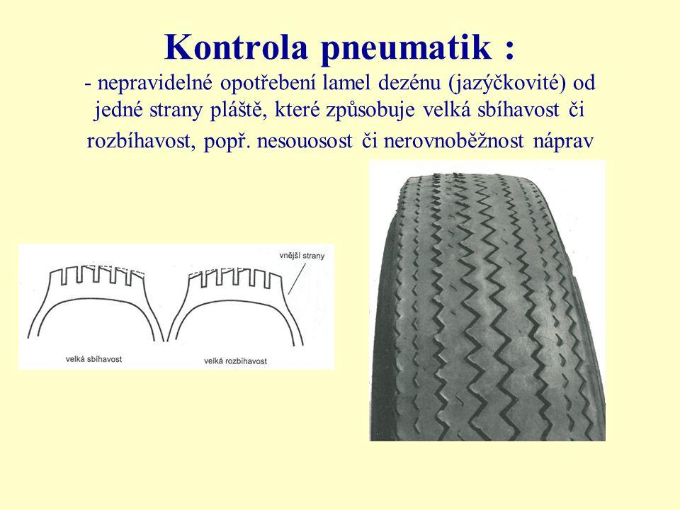 Kontrola pneumatik : - nepravidelné opotřebení lamel dezénu (jazýčkovité) od jedné strany pláště, které způsobuje velká sbíhavost či rozbíhavost, popř