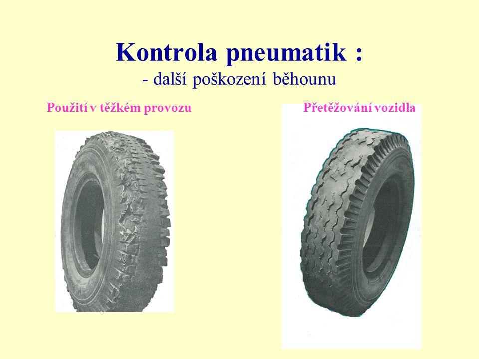 Kontrola pneumatik : - další poškození běhounu Použití v těžkém provozuPřetěžování vozidla