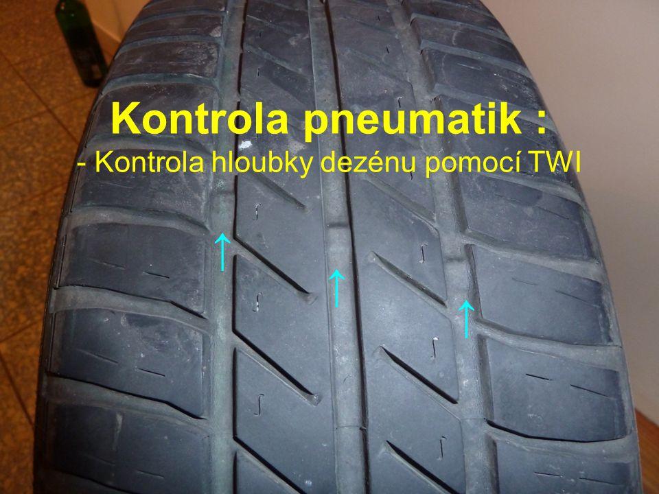 Kontrola pneumatik : - Kontrola hloubky dezénu pomocí TWI ↑ ↑ ↑