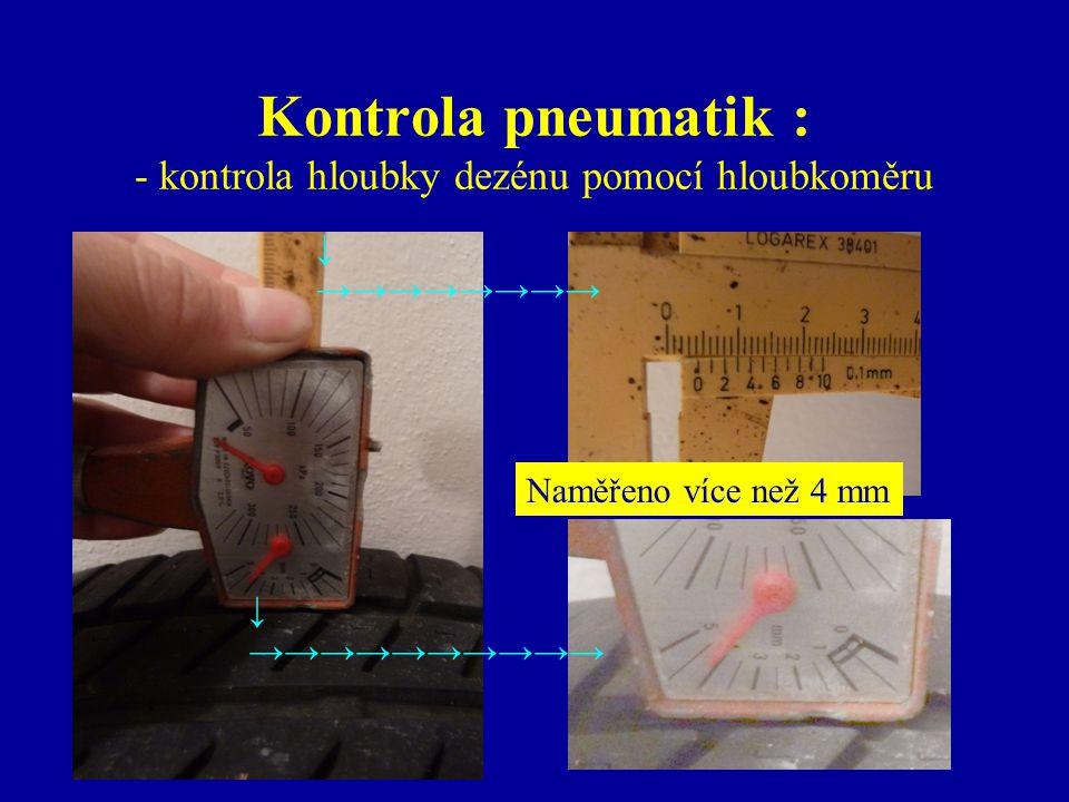 Kontrola pneumatik : - kontrola hloubky dezénu pomocí hloubkoměru ↓ →→→→→→→→ ↓ →→→→→→→→→→ Naměřeno více než 4 mm