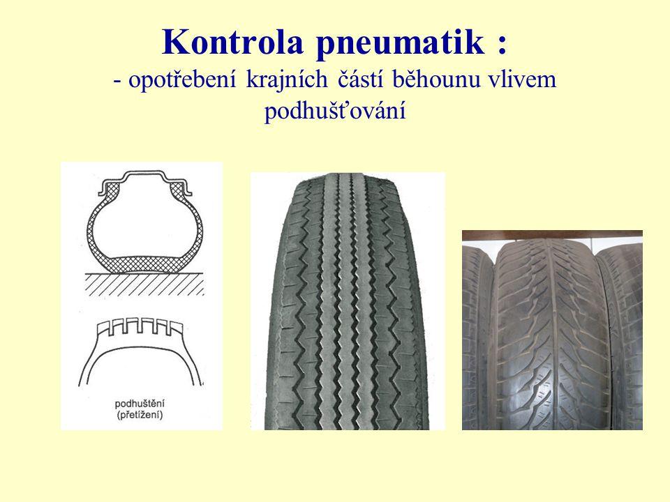 Kontrola pneumatik : - opotřebení krajních částí běhounu vlivem podhušťování