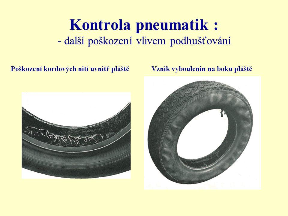 Kontrola pneumatik : - další poškození vlivem podhušťování Poškození kordových nití uvnitř pláštěVznik vyboulenin na boku pláště