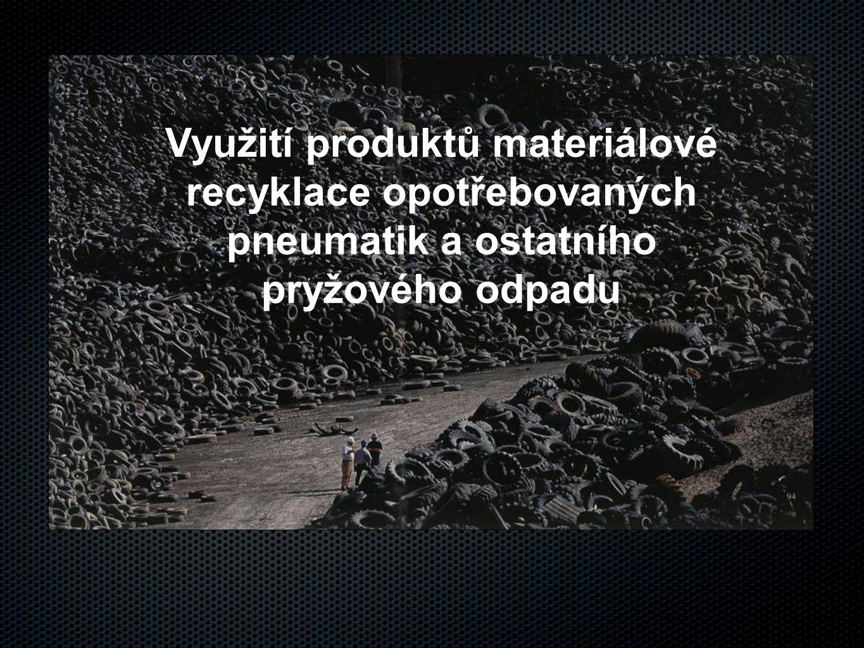 Využití produktů materiálové recyklace opotřebovaných pneumatik a ostatního pryžového odpadu
